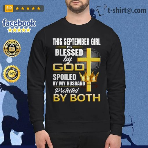 This September girl is blessed by god spoiled by my husband protected by both Sweater