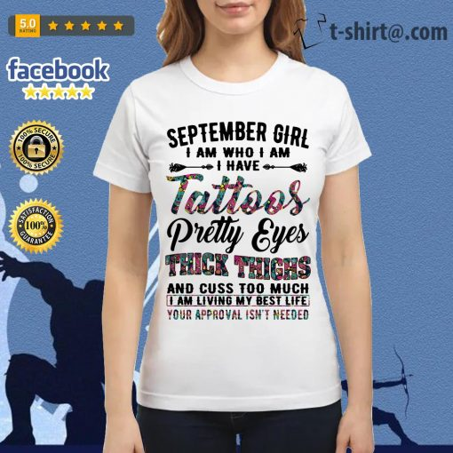 September girl I am who I am I have tattoos pretty eyes thick thighs Ladies Tee