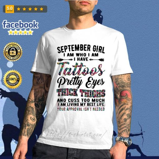 September girl I am who I am I have tattoos pretty eyes thick thighs shirt