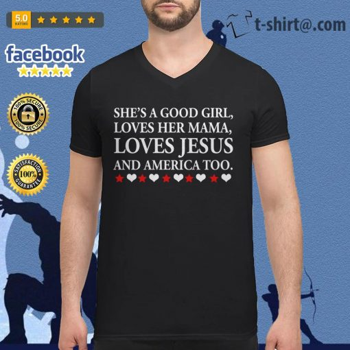 She's a good girl loves her mama Loves Jesus and America too V-neck T-shirt