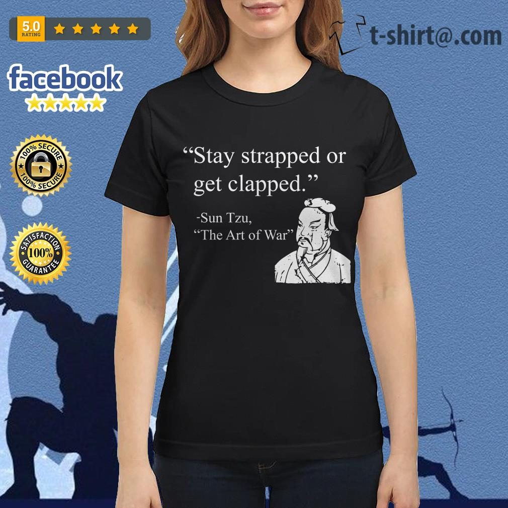 Stay strapped or get clapped Sun Tzu The art of war Ladies Tee