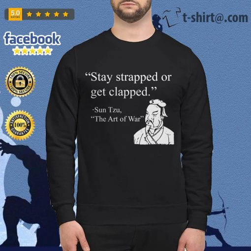 Stay strapped or get clapped Sun Tzu The art of war Sweater