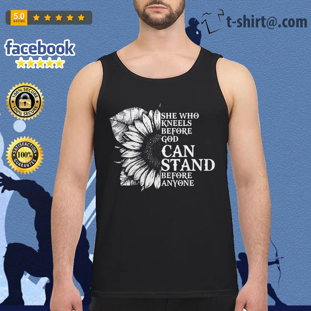 Sunflower she who kneels before God can stand before anyone Tank top
