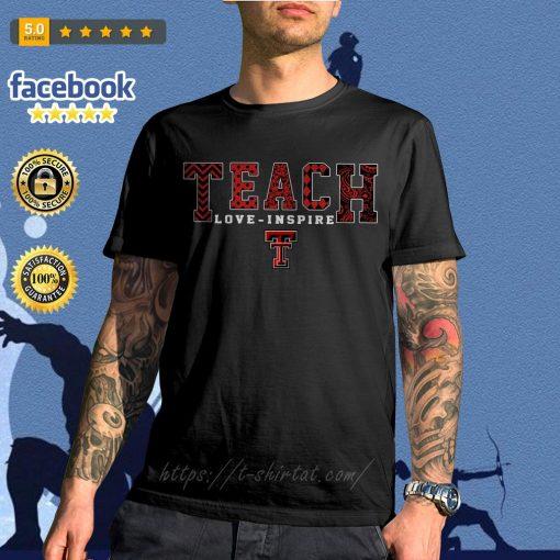 Teach love inspire Texas Tech Red Raiders shirt