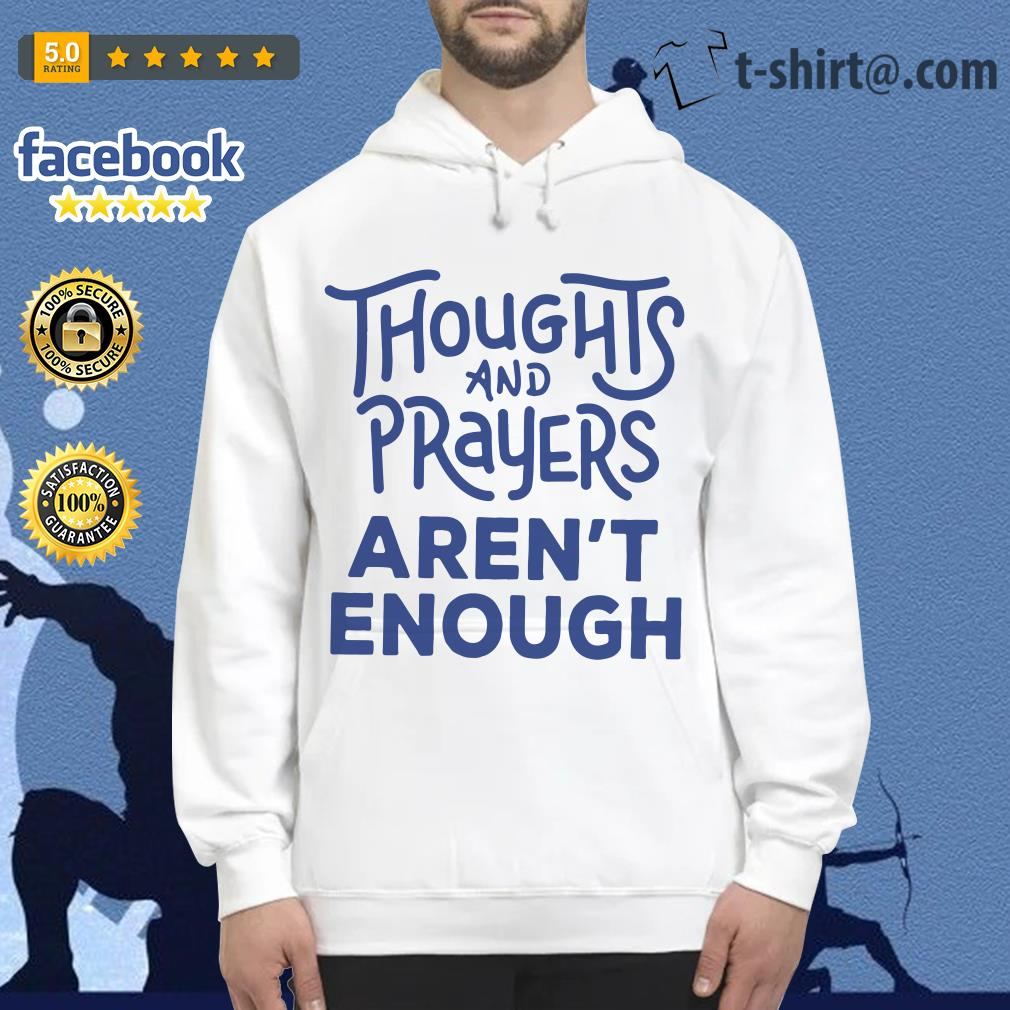 Thoughts and prayers aren't enough Hoodie