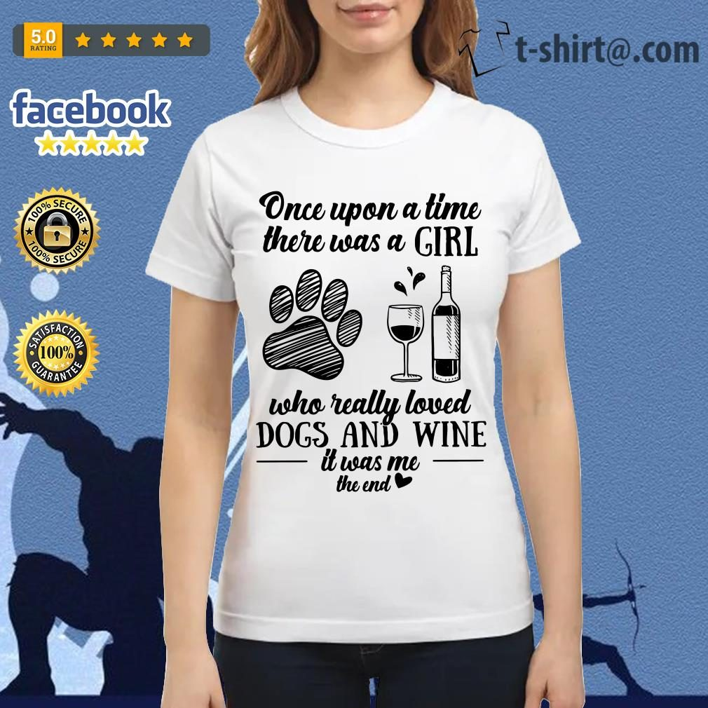 Once upon a time there was a girl who really loved dogs and wine it was me the end Ladies Tee
