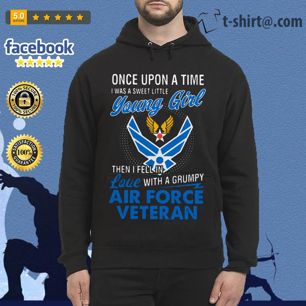Once upon a time I was a sweet little young girl then I fell in love with a grumpy air force veteran Hoodie