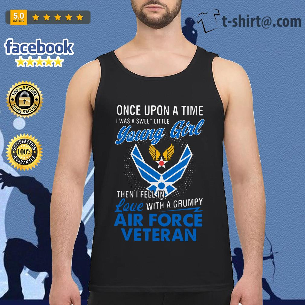 Once upon a time I was a sweet little young girl then I fell in love with a grumpy air force veteran Tank top