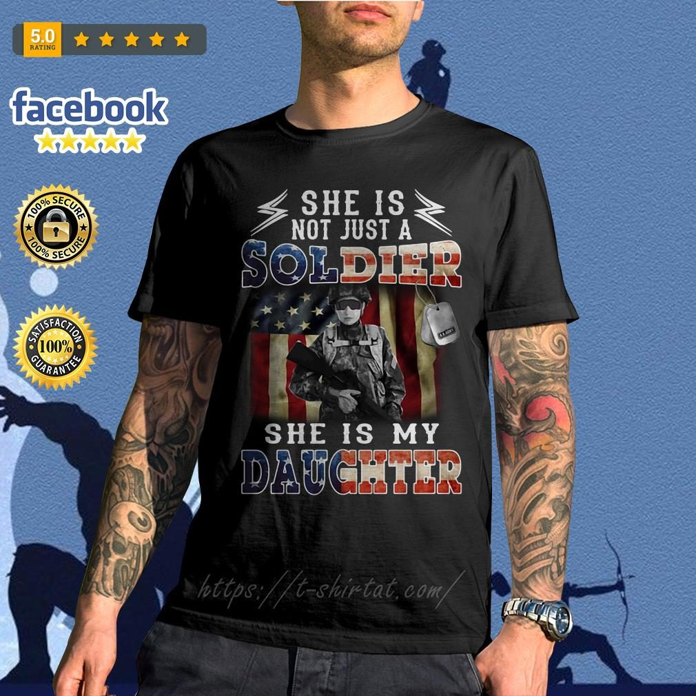Veteran American flag she is not just a soldier she is my daughter shirt
