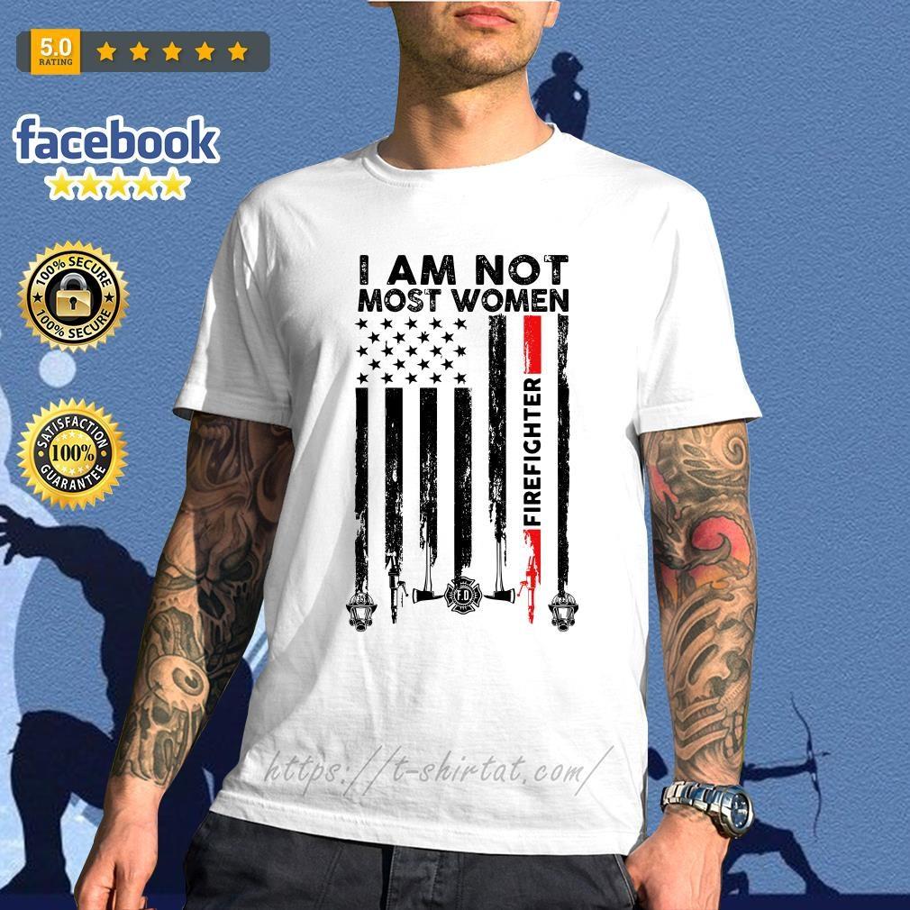 Veteran American flag I am not most women firefighter shirt