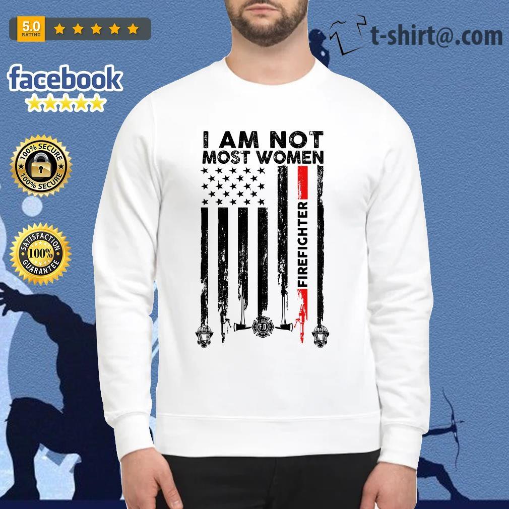 Veteran American flag I am not most women firefighter Sweater