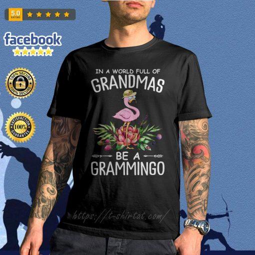 In a world full of grandmas be a grammingo shirt