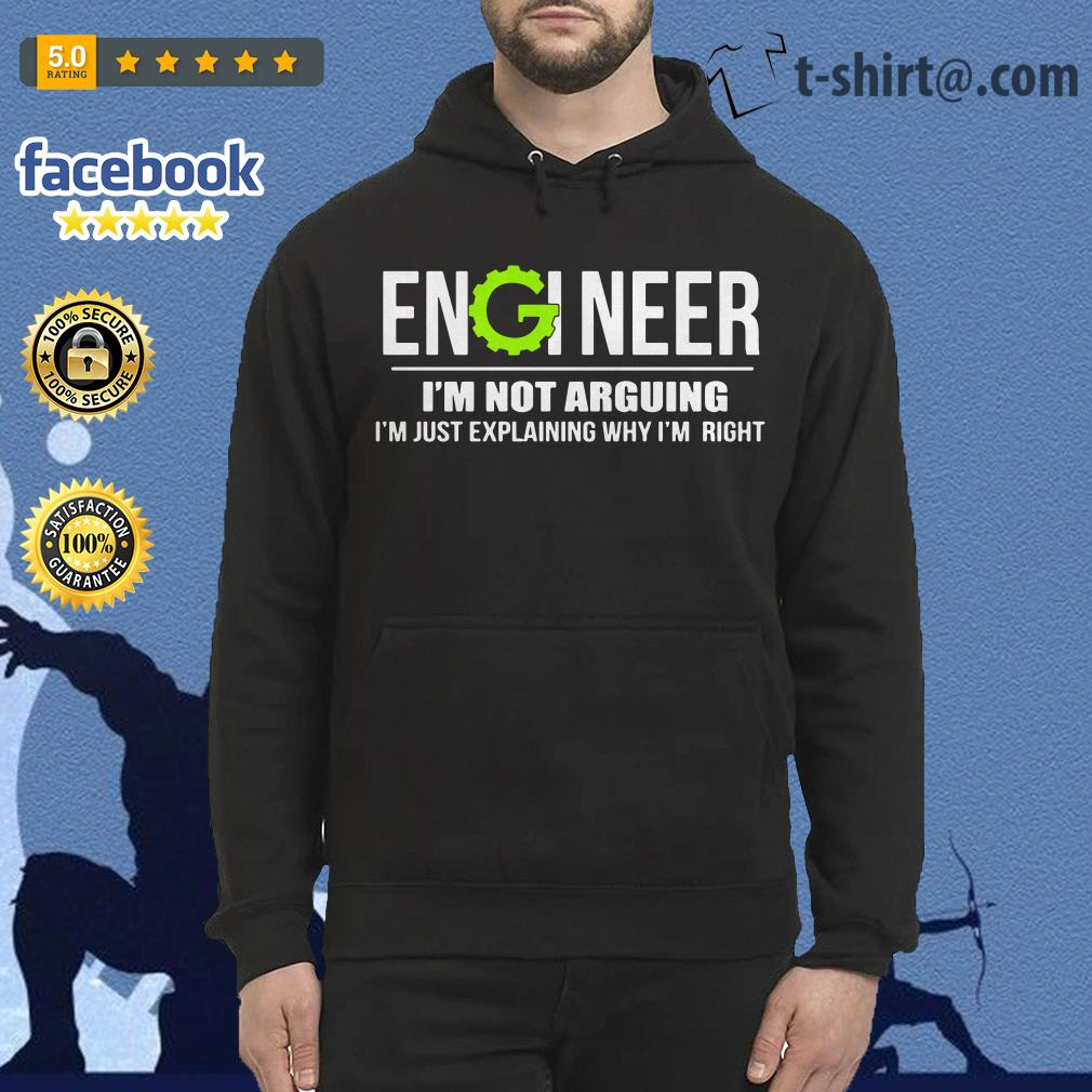 Engineer I'm not arguing I'm just explaining why I'm right Hoodie