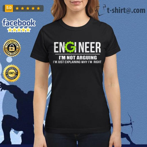 Engineer I'm not arguing I'm just explaining why I'm right Ladies Tee