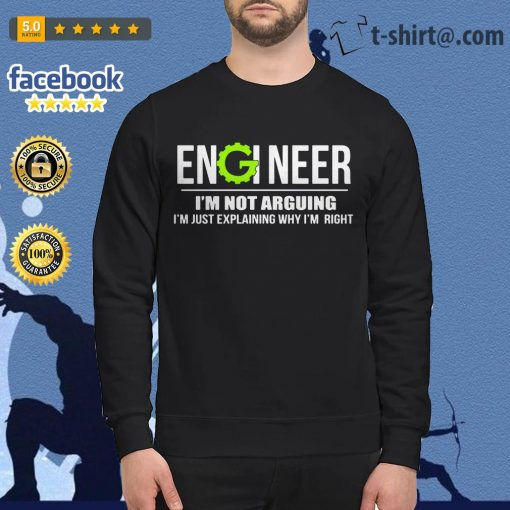 Engineer I'm not arguing I'm just explaining why I'm right Sweater
