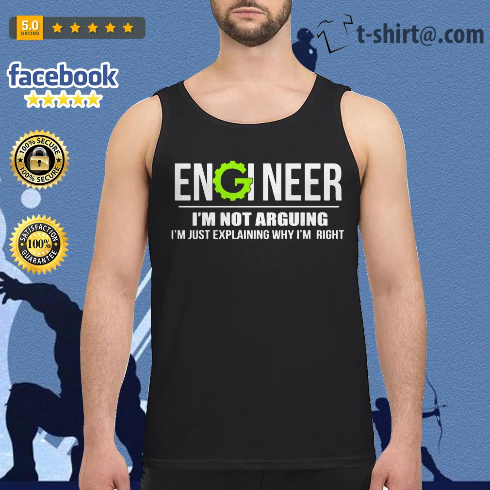 Engineer I'm not arguing I'm just explaining why I'm right Tank top