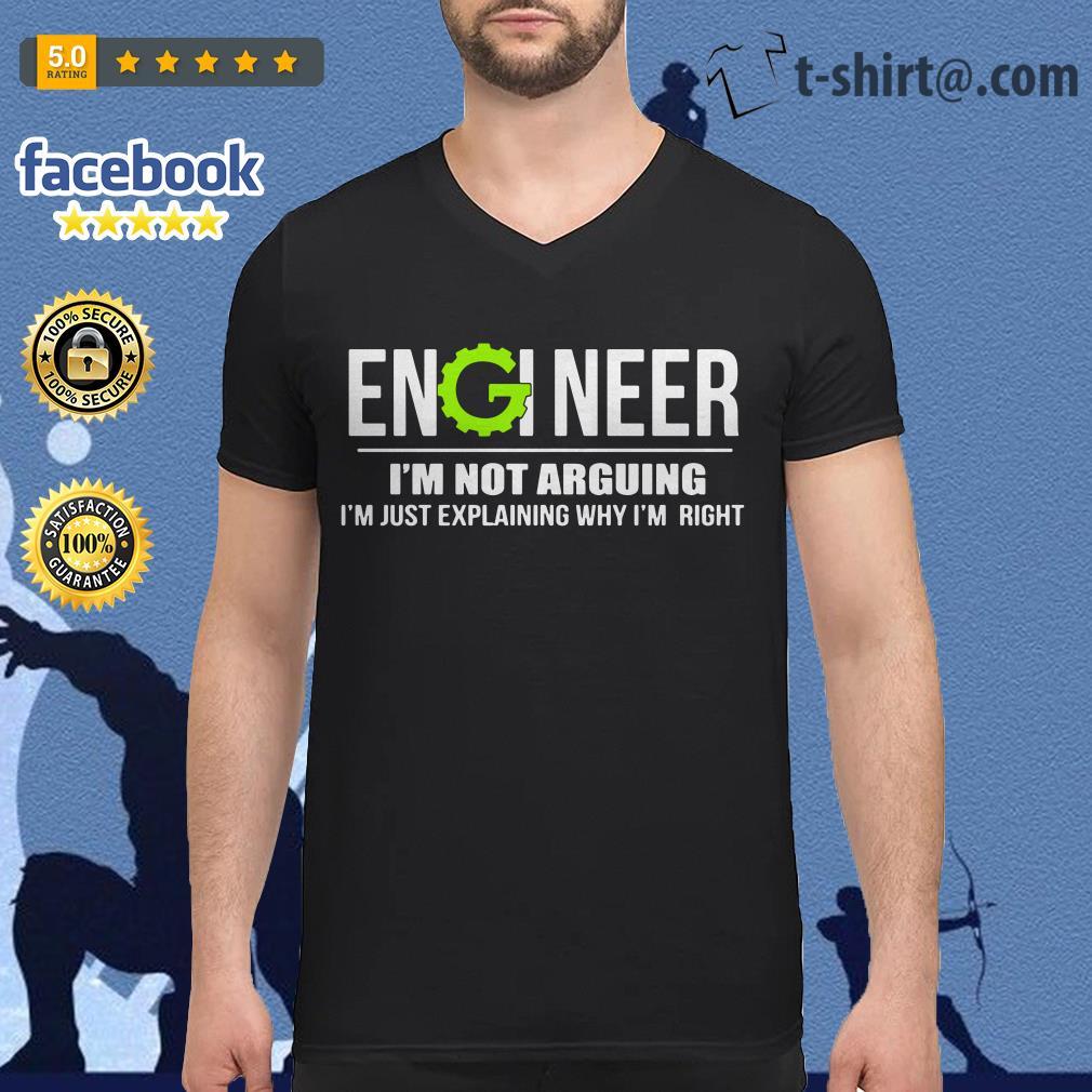 Engineer I'm not arguing I'm just explaining why I'm right V-neck T-shirt