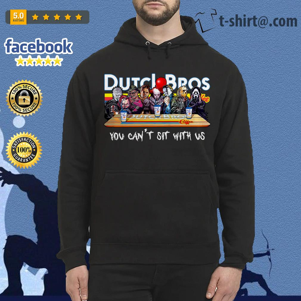 Horror characters Dutch Bros coffee you can't sit with us Hoodie