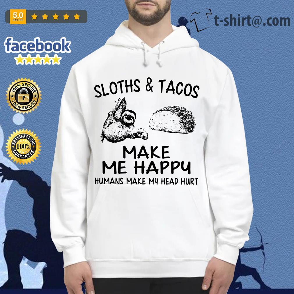 Sloths and Tacos make me happy humans make my head hurt Hoodie