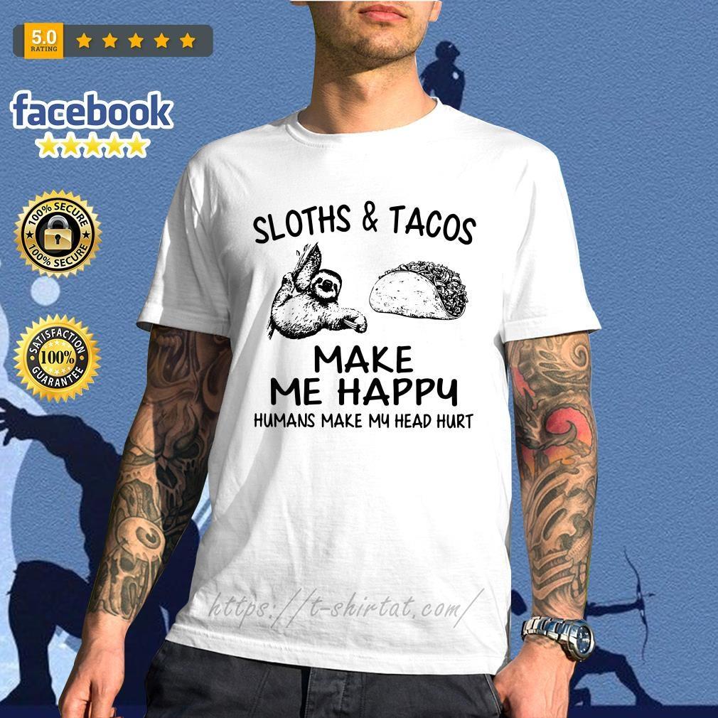 Sloths and Tacos make me happy humans make my head hurt shirt