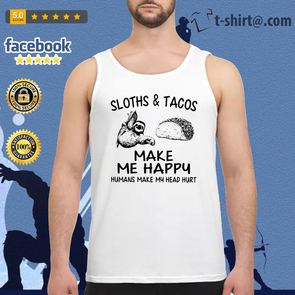 Sloths and Tacos make me happy humans make my head hurt Tank top