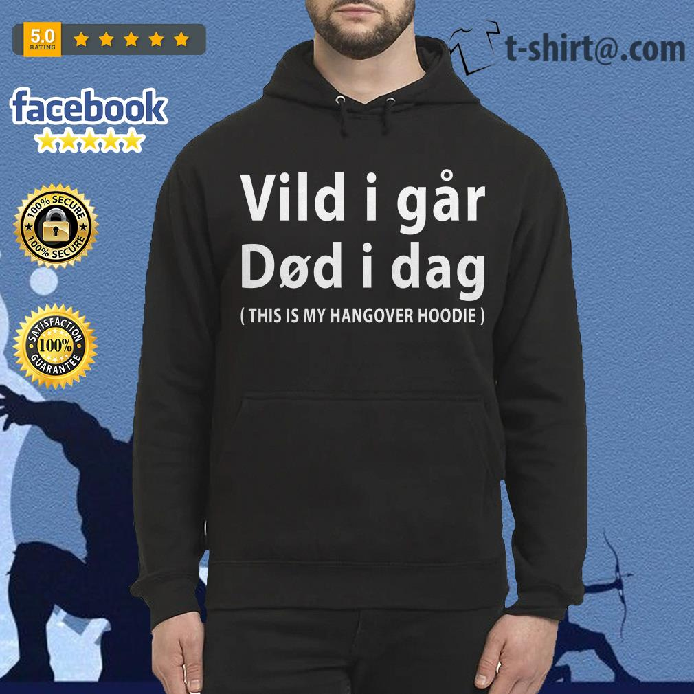Vild i far did i dag this is my hangover hoodie Hoodie