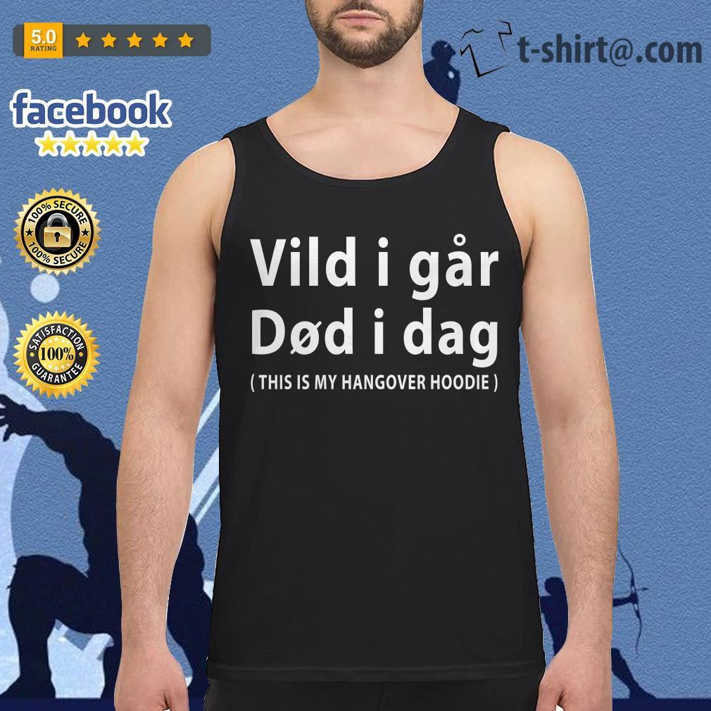 Vild i far did i dag this is my hangover hoodie Tank top