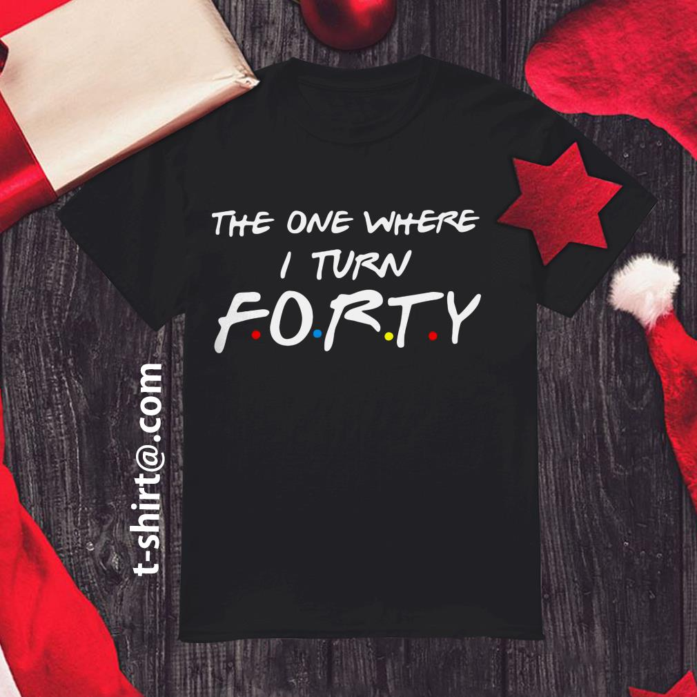 TV show the one where I turn forty shirt