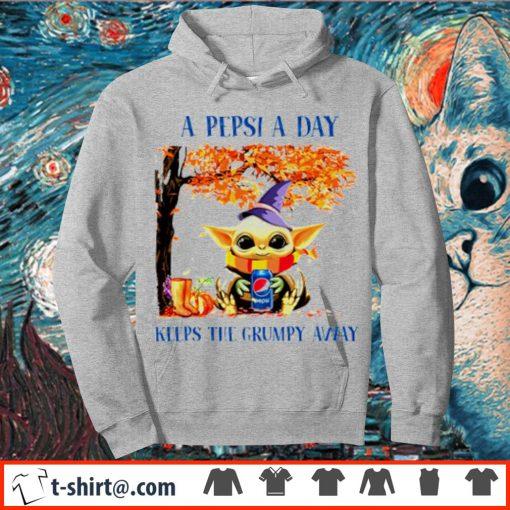 Baby Yoda a Pepsi a day keeps the grumpy away s hoodie