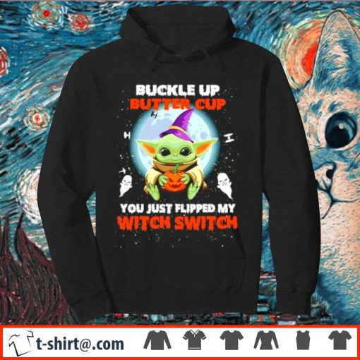 Baby Yoda Buckle up buttercup you just flipped my witch switch s hoodie