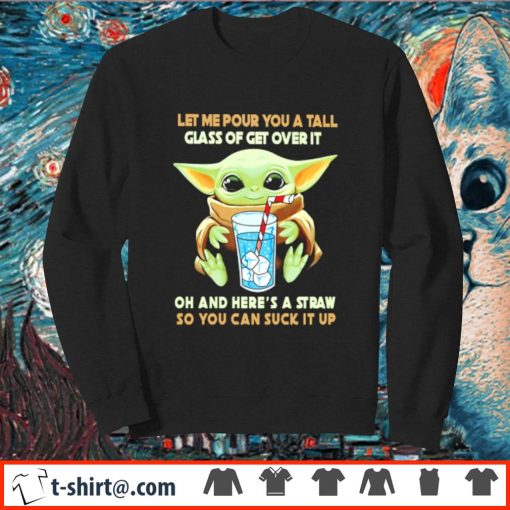 Baby Yoda let me pour you a tall glass of get over it s sweater