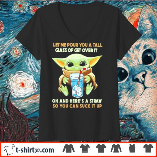 Baby Yoda let me pour you a tall glass of get over it s v-neck-t-shirt