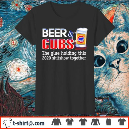 Beer and Cubs the glue holding this 2020 shitshow together s ladies-tee