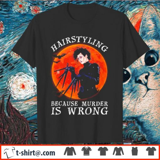 Edward Scissorhands hairstyling because murder is wrong shirt