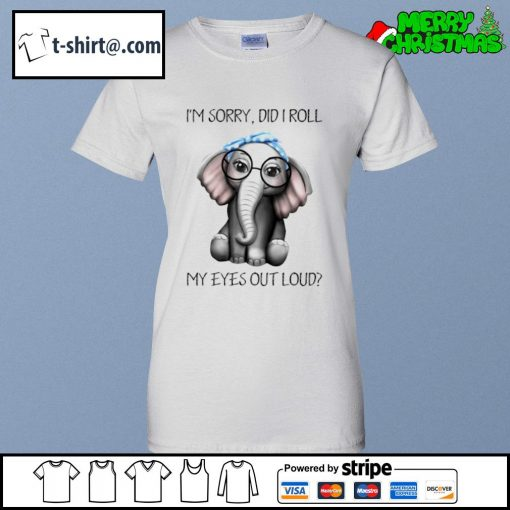 Elephant I'm sorry did I roll my eyes out loud s ladies-tee