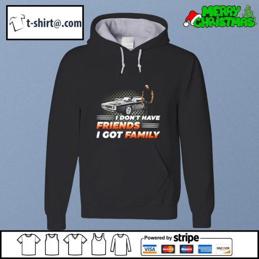 Fast and Furious I don't have friends I got family s hoodie