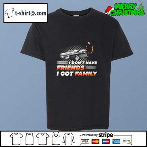 Fast and Furious I don't have friends I got family s youth-tee