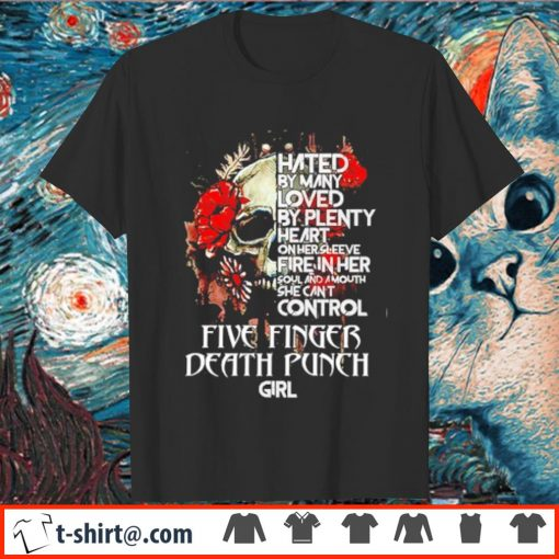 Hated by many loved by plenty heart on her sleeve shirt