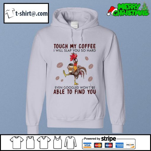 Hei Hei touch my coffee I will slap you so hard even googled won't be able to find you s hoodie