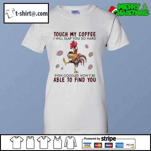 Hei Hei touch my coffee I will slap you so hard even googled won't be able to find you s ladies-tee