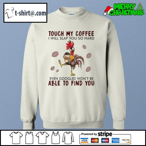Hei Hei touch my coffee I will slap you so hard even googled won't be able to find you s sweater
