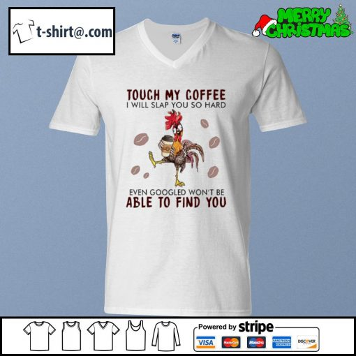 Hei Hei touch my coffee I will slap you so hard even googled won't be able to find you s v-neck-t-shirt