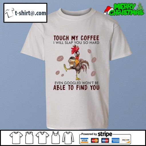 Hei Hei touch my coffee I will slap you so hard even googled won't be able to find you s youth-tee