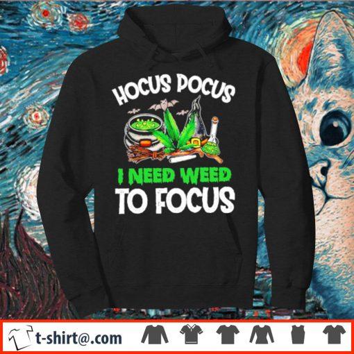 Hocus Pocus I need weed to focus s hoodie