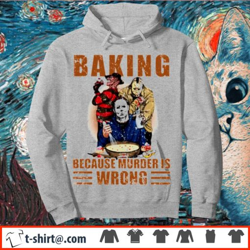 Horror characters baking because murder is wrong s hoodie