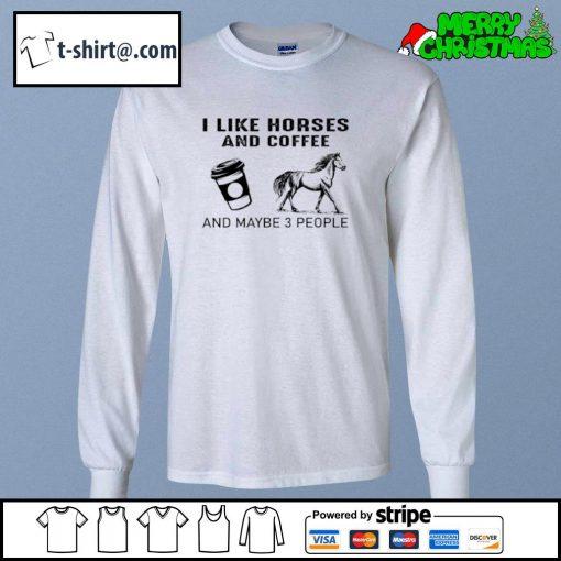 I like horses and coffee and maybe 3 people s longsleeve-tee
