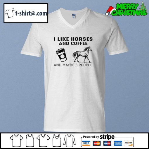 I like horses and coffee and maybe 3 people s v-neck-t-shirt