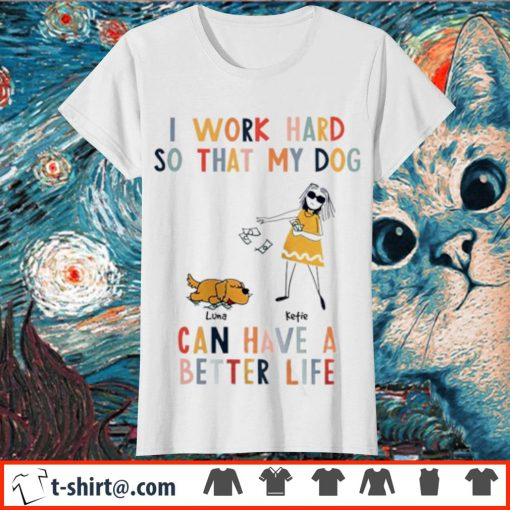 I work hard so that my dog can have a better life s ladies-tee