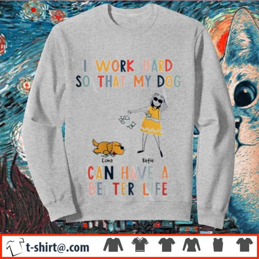 I work hard so that my dog can have a better life s sweater