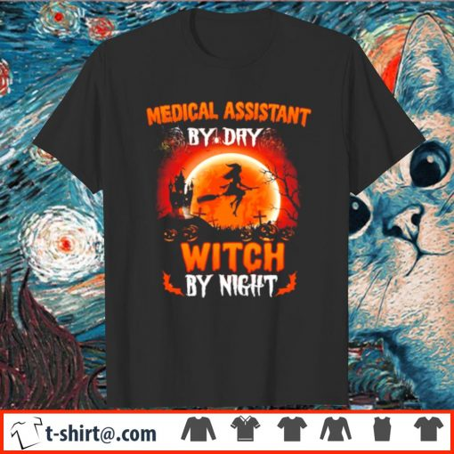 Medical assistant by day witch by night shirt